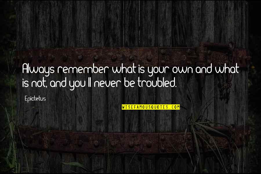 Remember You Always Quotes By Epictetus: Always remember what is your own and what