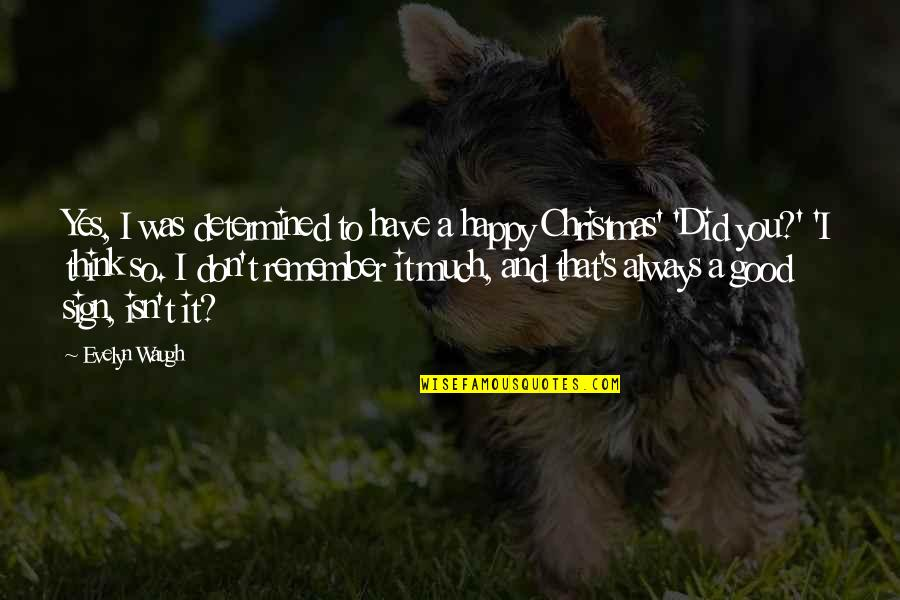 Remember You Always Quotes By Evelyn Waugh: Yes, I was determined to have a happy