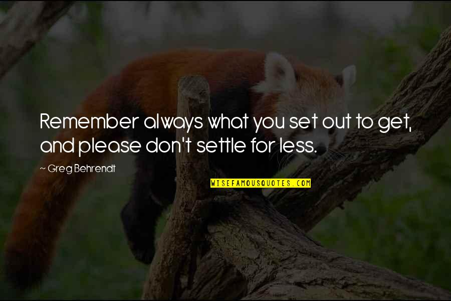Remember You Always Quotes By Greg Behrendt: Remember always what you set out to get,