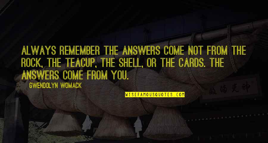 Remember You Always Quotes By Gwendolyn Womack: Always remember the answers come not from the