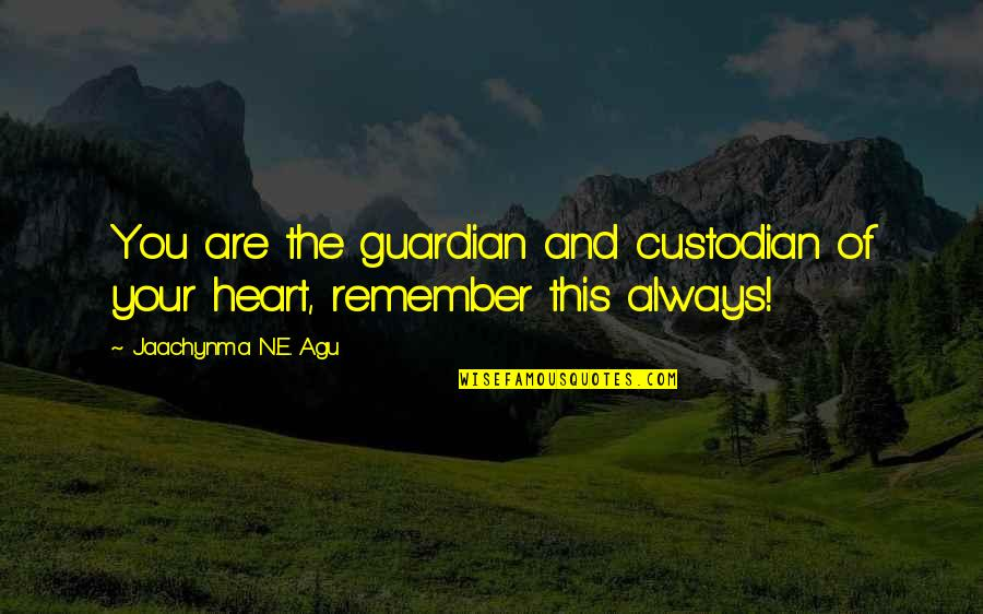 Remember You Always Quotes By Jaachynma N.E. Agu: You are the guardian and custodian of your