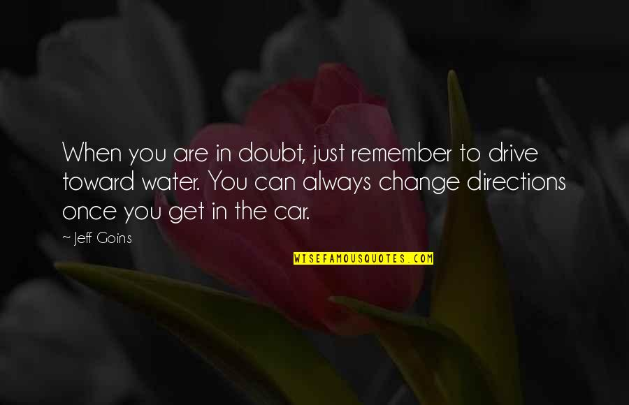 Remember You Always Quotes By Jeff Goins: When you are in doubt, just remember to