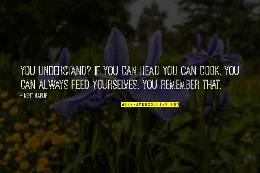 Remember You Always Quotes By Kent Haruf: You understand? If you can read you can