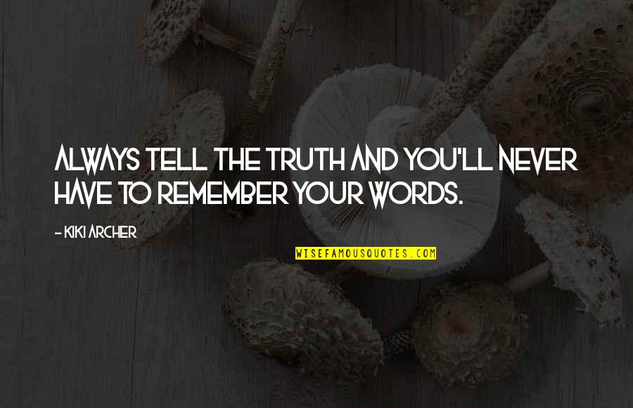 Remember You Always Quotes By Kiki Archer: always tell the truth and you'll never have