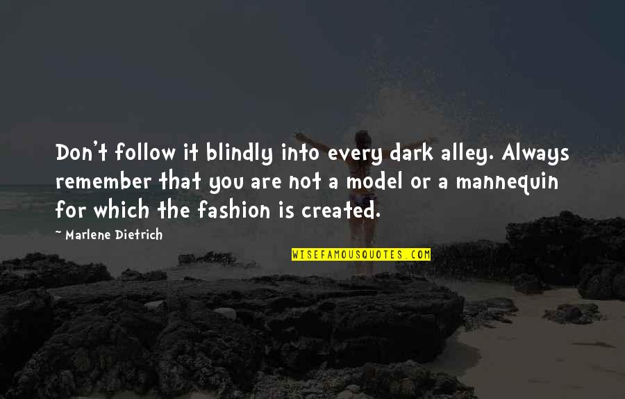 Remember You Always Quotes By Marlene Dietrich: Don't follow it blindly into every dark alley.