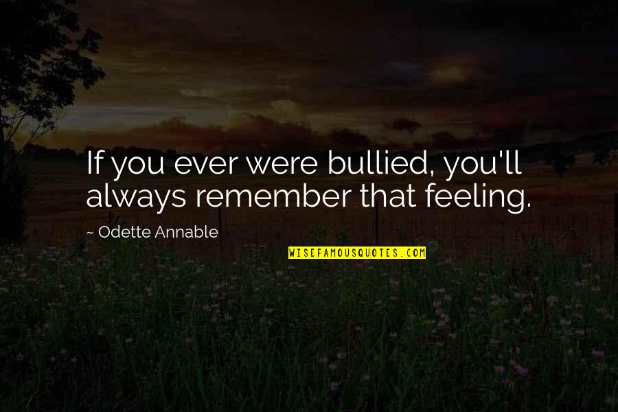 Remember You Always Quotes By Odette Annable: If you ever were bullied, you'll always remember