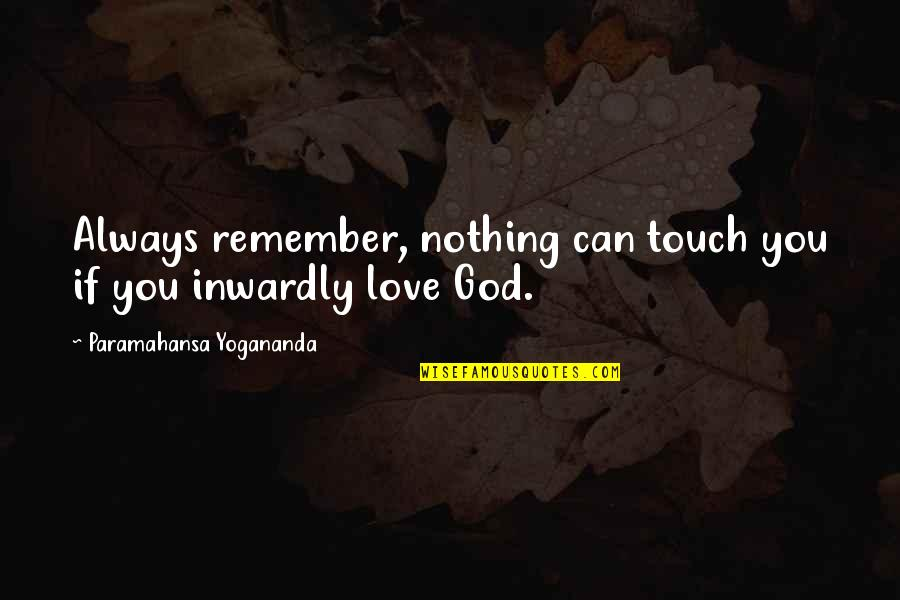 Remember You Always Quotes By Paramahansa Yogananda: Always remember, nothing can touch you if you