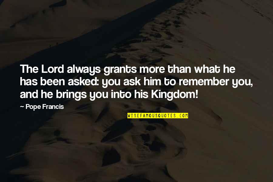 Remember You Always Quotes By Pope Francis: The Lord always grants more than what he