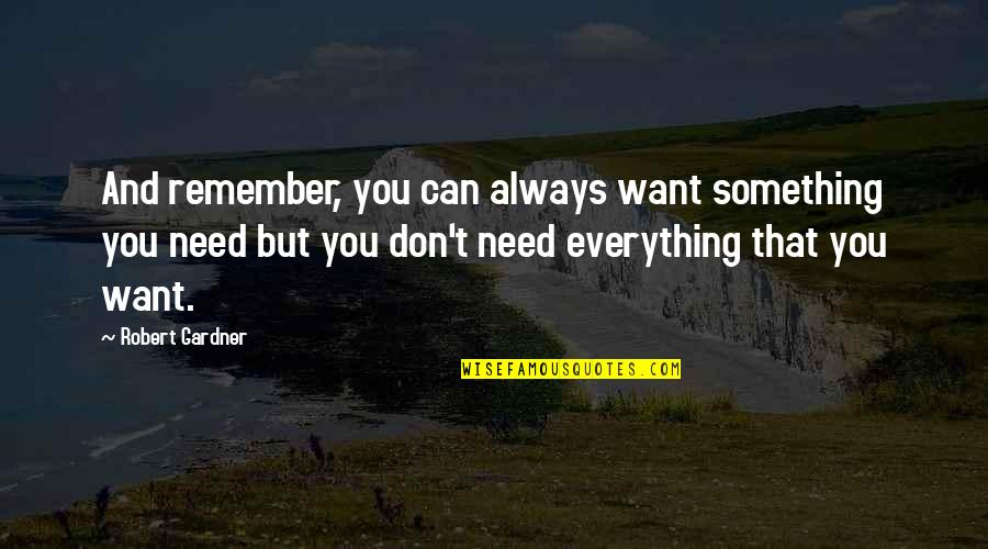 Remember You Always Quotes By Robert Gardner: And remember, you can always want something you