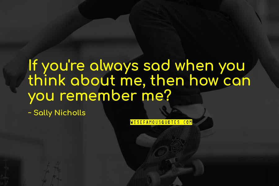 Remember You Always Quotes By Sally Nicholls: If you're always sad when you think about