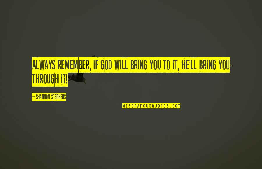 Remember You Always Quotes By Shannon Stephens: Always remember, if God will bring you to