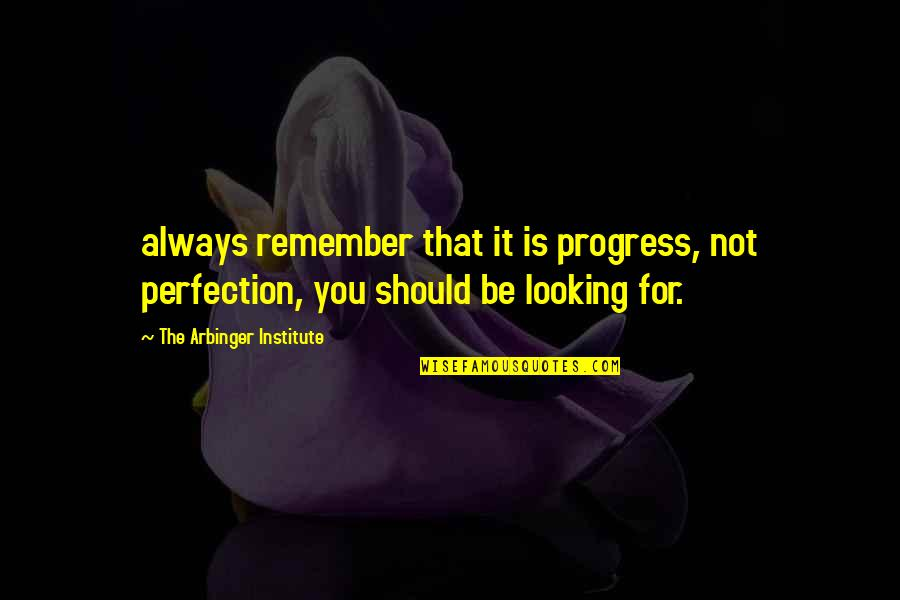 Remember You Always Quotes By The Arbinger Institute: always remember that it is progress, not perfection,