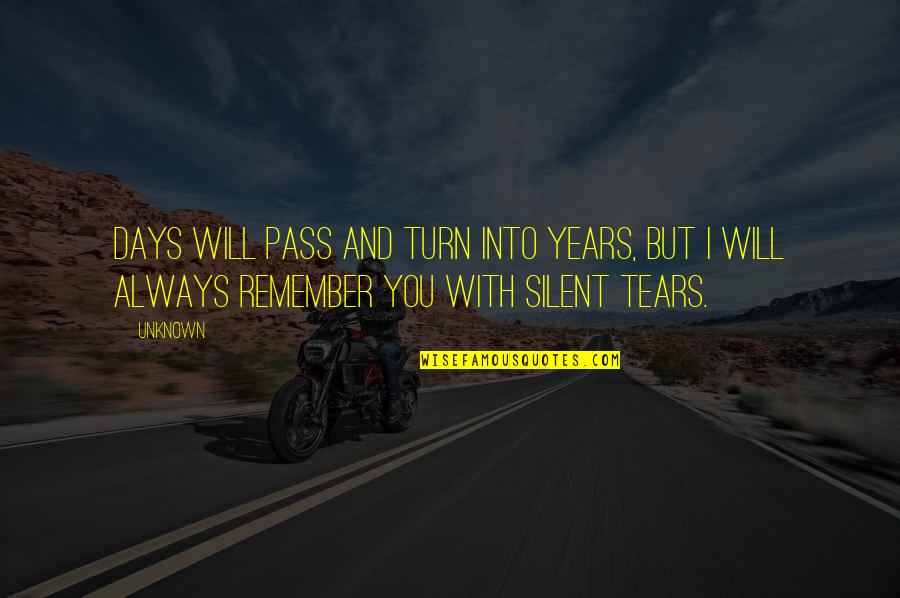 Remember You Always Quotes By Unknown: Days will pass and turn into years, but