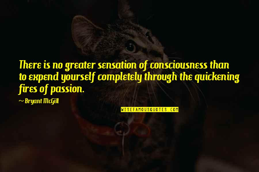 Rememberest Quotes By Bryant McGill: There is no greater sensation of consciousness than