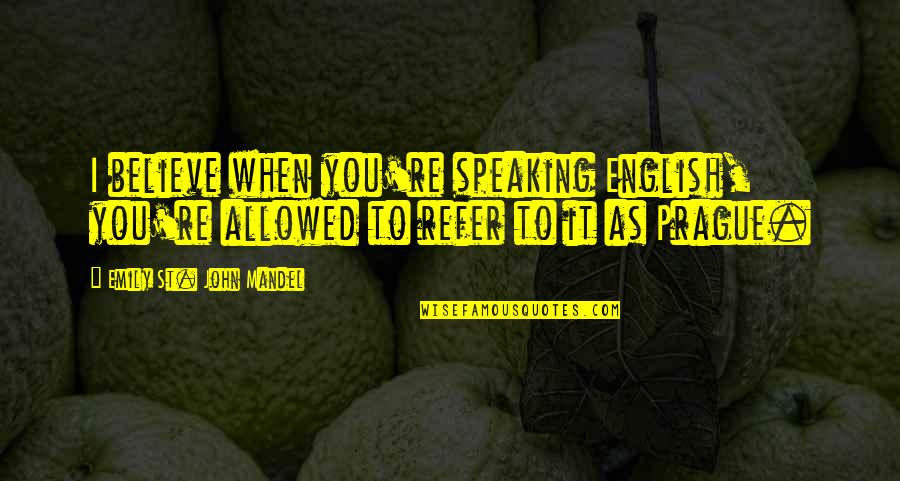 Rememberest Quotes By Emily St. John Mandel: I believe when you're speaking English, you're allowed