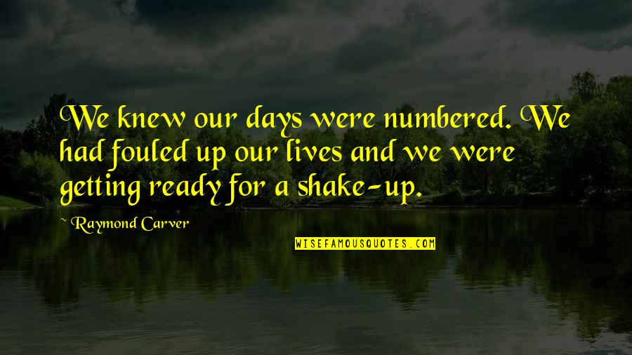 Remembering Loved Ones Who Have Passed Quotes By Raymond Carver: We knew our days were numbered. We had