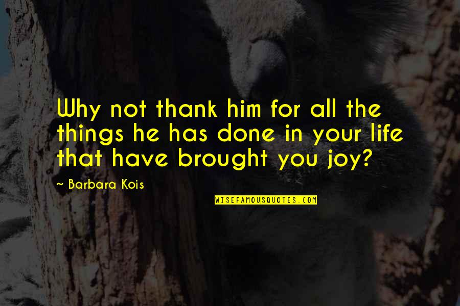 Remembering Our Dearly Departed Quotes By Barbara Kois: Why not thank him for all the things