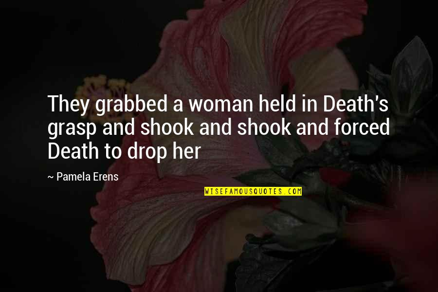 Remembering Our Dearly Departed Quotes By Pamela Erens: They grabbed a woman held in Death's grasp