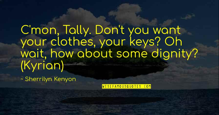 Remembering Our Dearly Departed Quotes By Sherrilyn Kenyon: C'mon, Tally. Don't you want your clothes, your