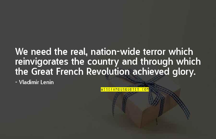 Remembering Our Dearly Departed Quotes By Vladimir Lenin: We need the real, nation-wide terror which reinvigorates