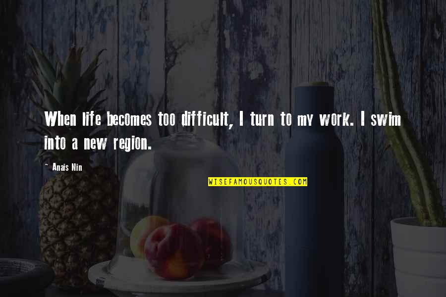 Remembering To Have Fun Quotes By Anais Nin: When life becomes too difficult, I turn to