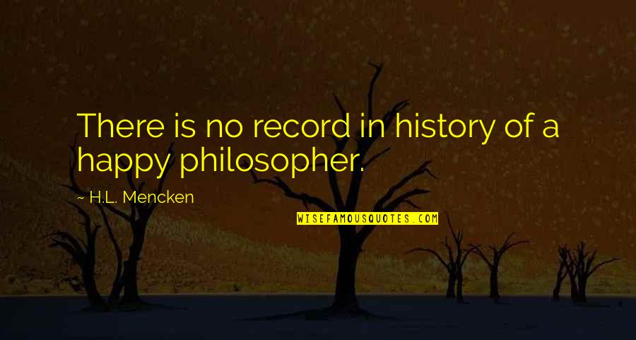 Remembering To Have Fun Quotes By H.L. Mencken: There is no record in history of a