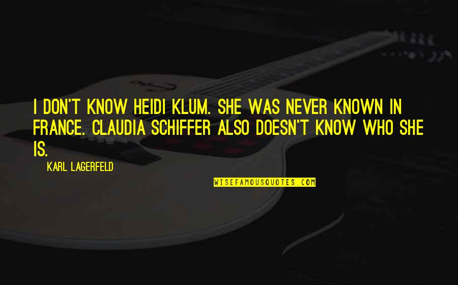 Remembering To Have Fun Quotes By Karl Lagerfeld: I don't know Heidi Klum. She was never