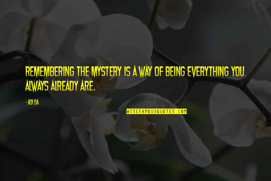 Remembering You Quotes By Adi Da: Remembering the Mystery is a way of being