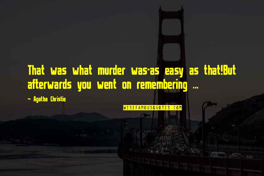 Remembering You Quotes By Agatha Christie: That was what murder was-as easy as that!But