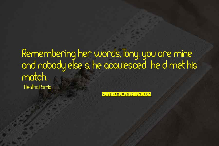 Remembering You Quotes By Aleatha Romig: Remembering her words, Tony, you are mine and
