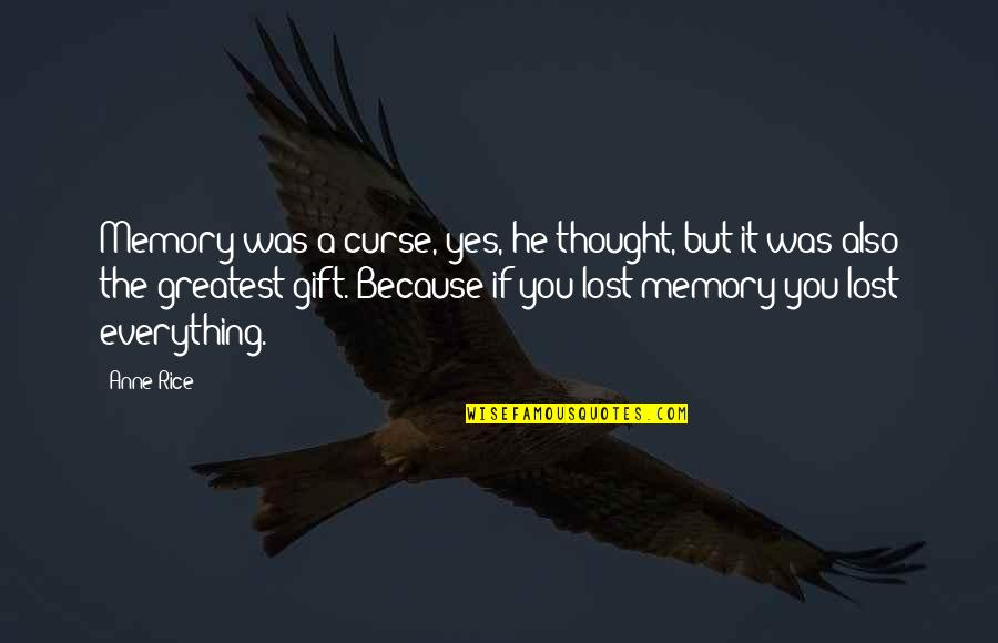 Remembering You Quotes By Anne Rice: Memory was a curse, yes, he thought, but