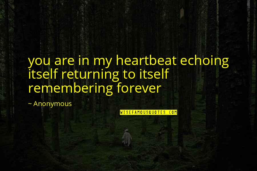 Remembering You Quotes By Anonymous: you are in my heartbeat echoing itself returning