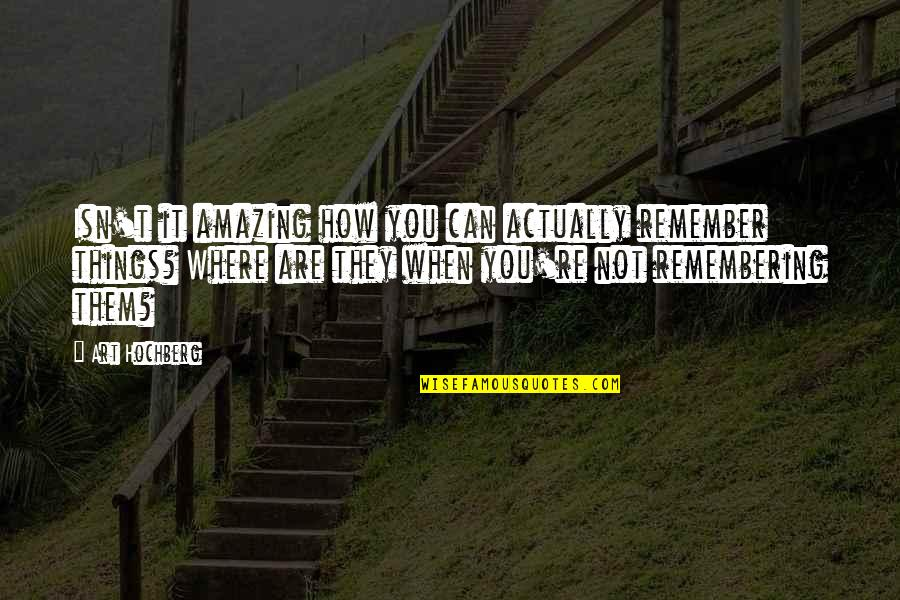 Remembering You Quotes By Art Hochberg: Isn't it amazing how you can actually remember