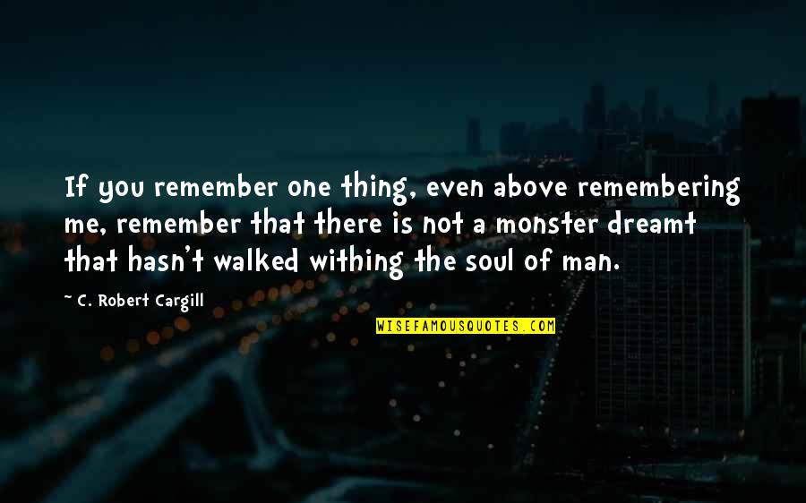 Remembering You Quotes By C. Robert Cargill: If you remember one thing, even above remembering