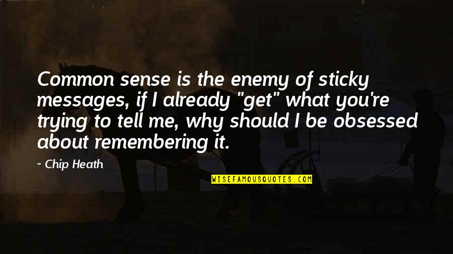 Remembering You Quotes By Chip Heath: Common sense is the enemy of sticky messages,