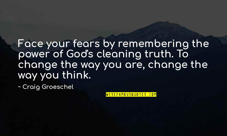 Remembering You Quotes By Craig Groeschel: Face your fears by remembering the power of