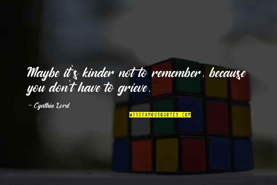 Remembering You Quotes By Cynthia Lord: Maybe it's kinder not to remember, because you