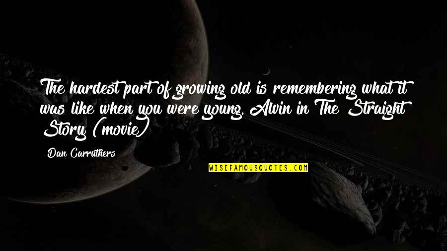 Remembering You Quotes By Dan Carruthers: The hardest part of growing old is remembering