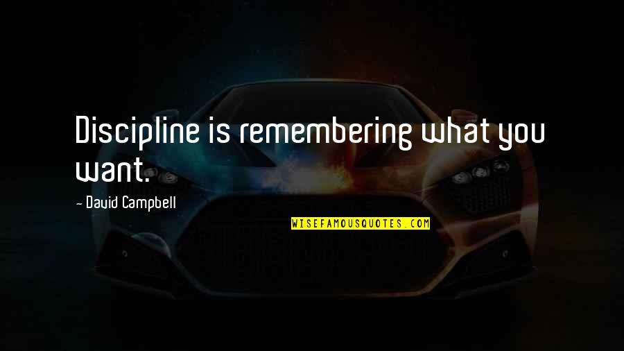 Remembering You Quotes By David Campbell: Discipline is remembering what you want.