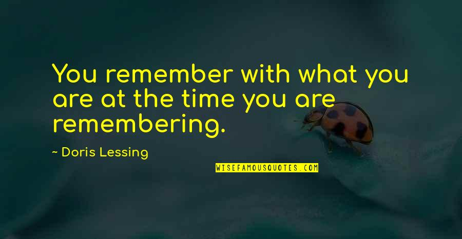 Remembering You Quotes By Doris Lessing: You remember with what you are at the
