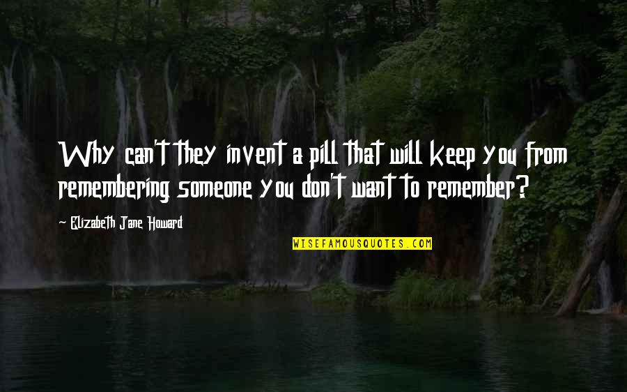 Remembering You Quotes By Elizabeth Jane Howard: Why can't they invent a pill that will