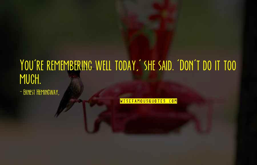Remembering You Quotes By Ernest Hemingway,: You're remembering well today,' she said. 'Don't do