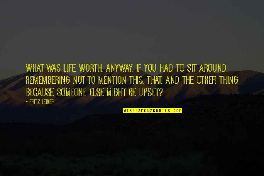 Remembering You Quotes By Fritz Leiber: What was life worth, anyway, if you had