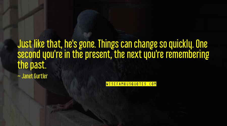 Remembering You Quotes By Janet Gurtler: Just like that, he's gone. Things can change
