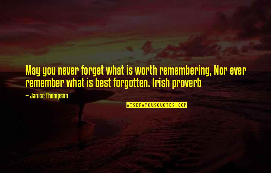Remembering You Quotes By Janice Thompson: May you never forget what is worth remembering,