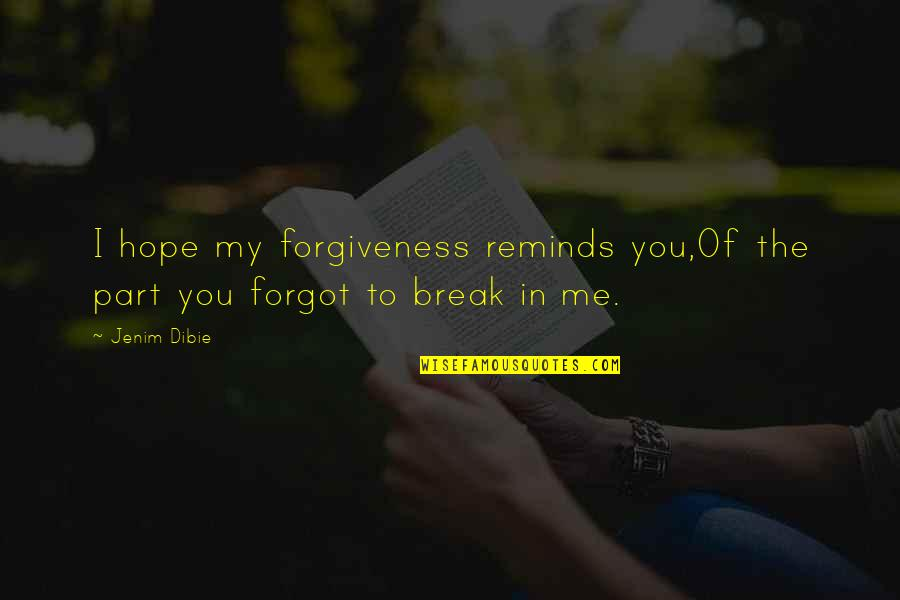 Remembering You Quotes By Jenim Dibie: I hope my forgiveness reminds you,Of the part