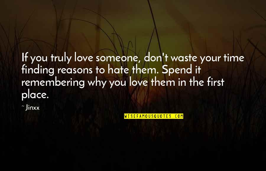 Remembering You Quotes By Jinxx: If you truly love someone, don't waste your