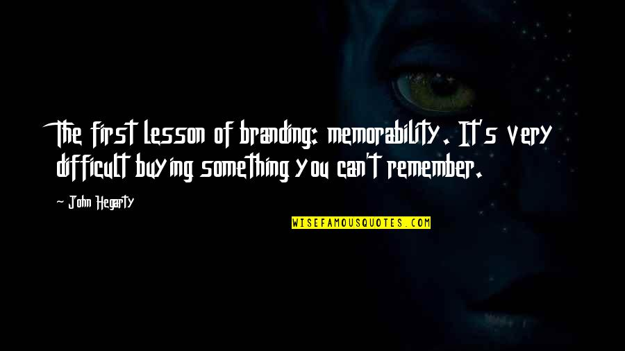 Remembering You Quotes By John Hegarty: The first lesson of branding: memorability. It's very