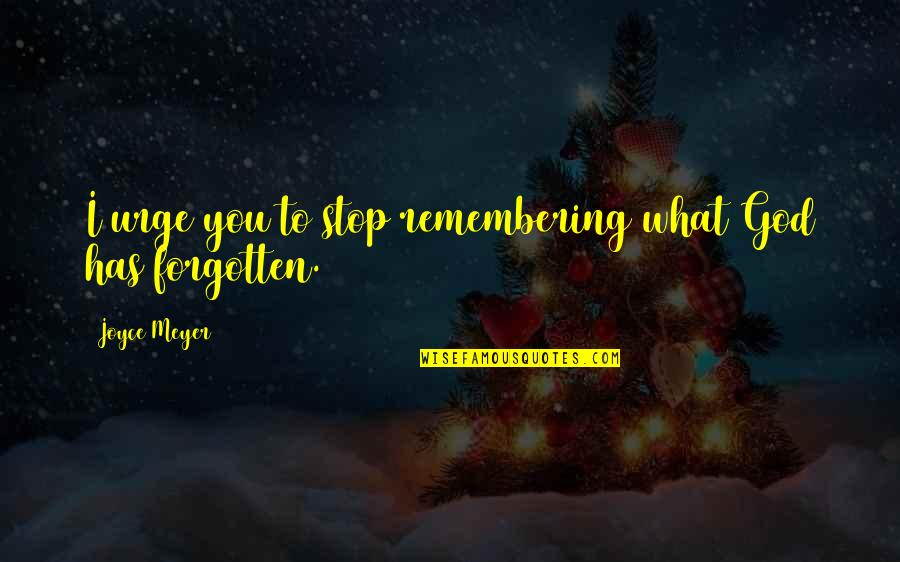 Remembering You Quotes By Joyce Meyer: I urge you to stop remembering what God