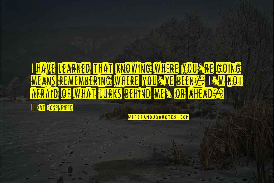 Remembering You Quotes By Kat Rosenfield: I have learned that knowing where you're going